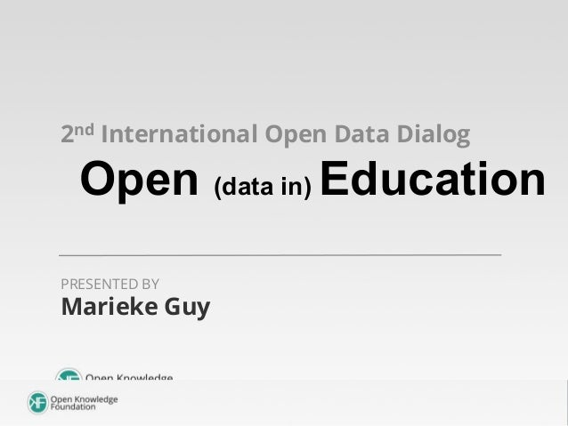 2nd International Open Data Dialog  Open (data in) Education PRESENTED BY  Marieke Guy