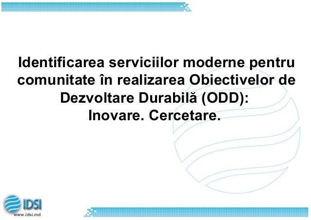 www.idsi.md Identificarea serviciilor moderne pentru comunitate în realizarea Obiectivelor de Dezvoltare Durabilă (ODD): I...