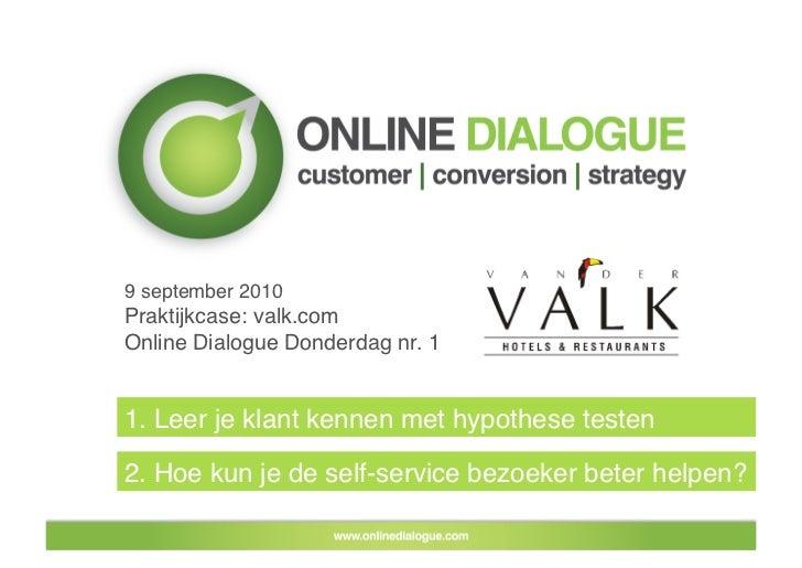 9 september 2010 Praktijkcase: valk.com Online Dialogue Donderdag nr. 1   1. Leer je klant kennen met hypothese testen  2....