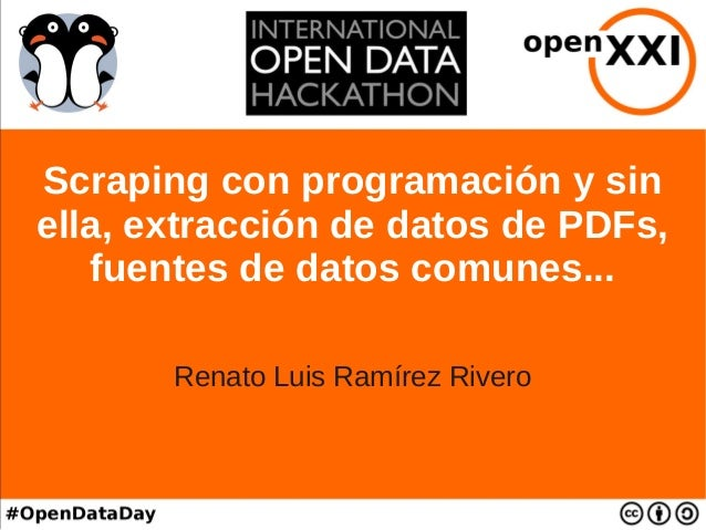 Scraping con programación y sin ella, extracción de datos de PDFs, fuentes de datos comunes... Renato Luis Ramírez Rivero