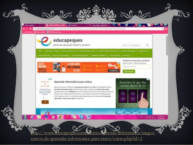 http://www.educapeques.com/curso-aprende-informatica/juegos- cursos-de-aprender-informatica-para-ninos/curso.php?id=1