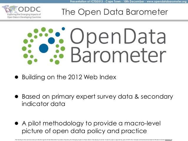 Presentation at ICTD2013 - Cape Town - 10th December - www.opendatabarometer.org  The Open Data Barometer  • Building on t...