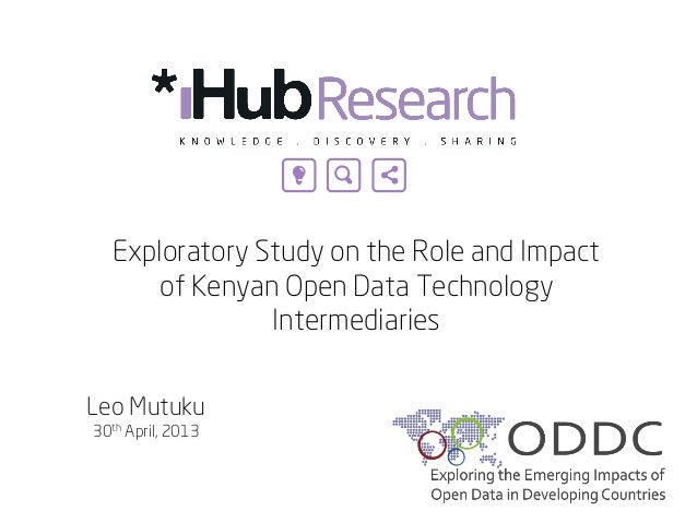 Exploratory Study on the Role and Impact of Kenyan Open Data Technology Intermediaries 	  Leo Mutuku 30th April, 2013