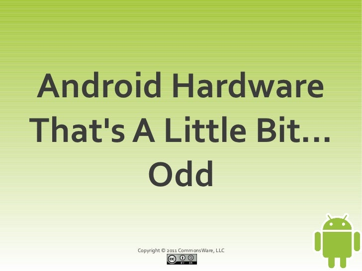 Android HardwareThats A Little Bit...        Odd       Copyright © 2011 CommonsWare, LLC