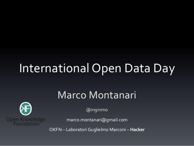 International Open Data Day        Marco Montanari                     @ingmmo            marco.montanari@gmail.com     OK...