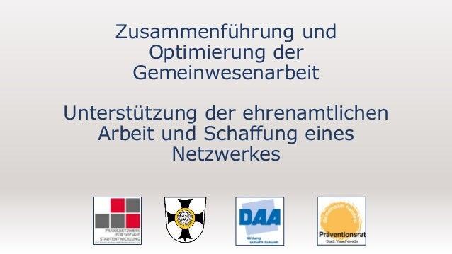 Zusammenf�hrung und Optimierung der Gemeinwesenarbeit Unterst�tzung der ehrenamtlichen Arbeit und Schaffung eines Netzwerk...