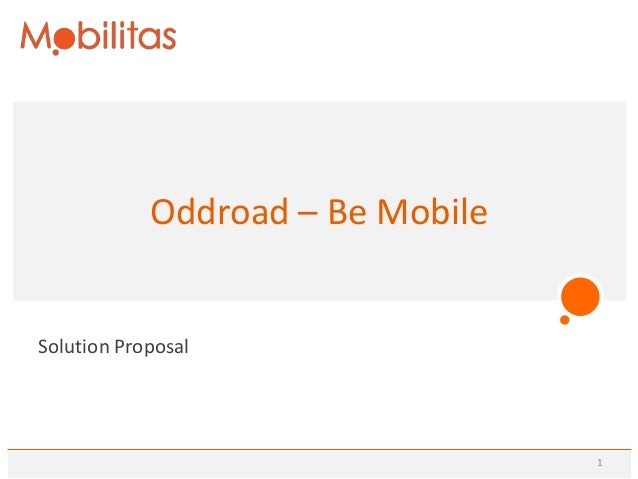 Oddroad – Be MobileSolution Proposal                                  1