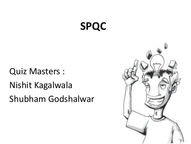 SPQC  Quiz Masters : Nishit Kagalwala Shubham Godshalwar