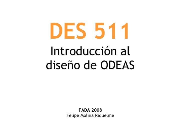 DES 511 Introducción al diseño de ODEAS FADA 2008 Felipe Molina Riquelme
