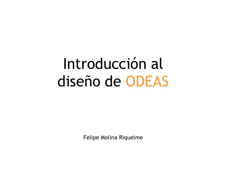 Introducción al diseño de  ODEAS Felipe Molina Riquelme