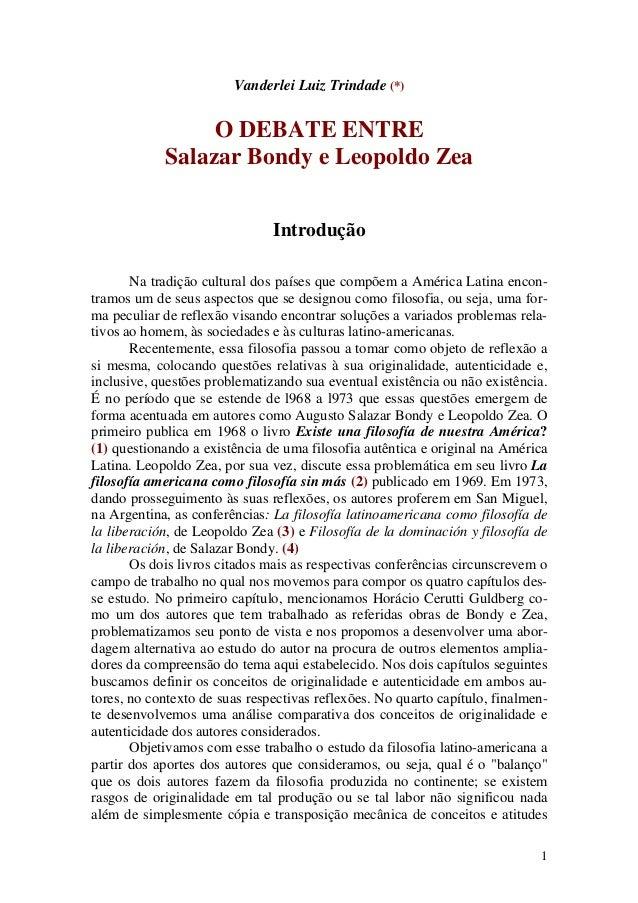 1 Vanderlei Luiz Trindade (*) O DEBATE ENTRE Salazar Bondy e Leopoldo Zea Introdução Na tradição cultural dos países que c...