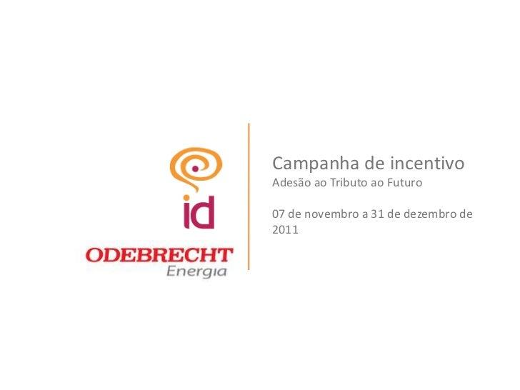Campanha de incentivoAdesão ao Tributo ao Futuro07 de novembro a 31 de dezembro de2011