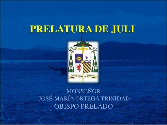 PRELATURA DE JULI  MONSEÑOR  JOSÉ MARÍA ORTEGA TRINIDAD  OBISPO PRELADO