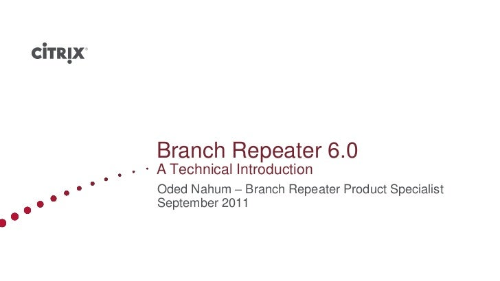 Branch Repeater 6.0A Technical IntroductionOded Nahum – Branch Repeater Product SpecialistSeptember 2011