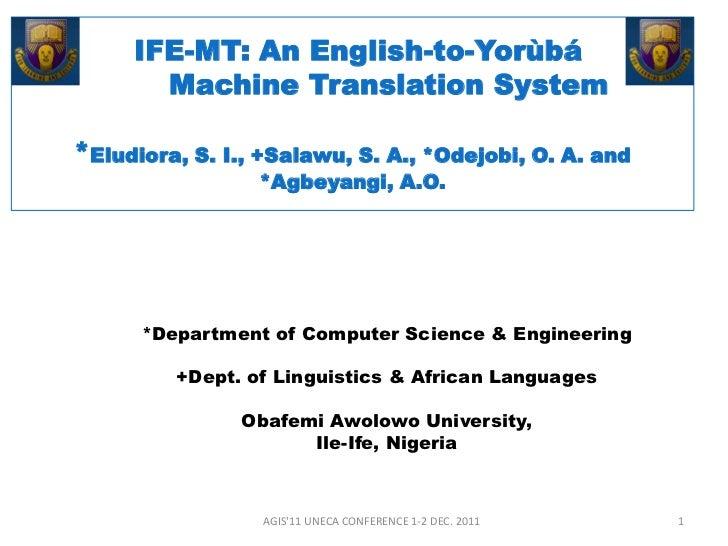 IFE-MT: An English-to-Yorùbá       Machine Translation System*Eludiora, S. I., +Salawu, S. A., *Odejobi, O. A. and        ...