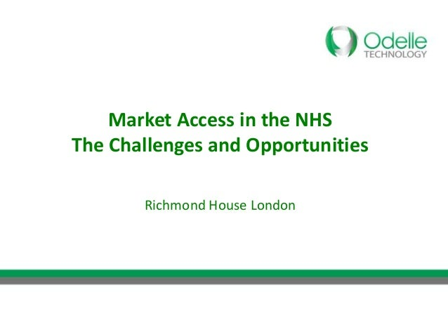 Market Access in the NHSThe Challenges and Opportunities       Richmond House London