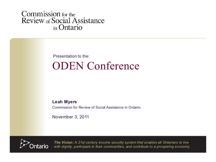Leah Myers Commission for Review of Social Assistance in Ontario November 3, 2011 ODEN Conference