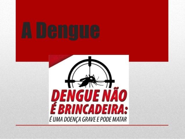 A Dengue