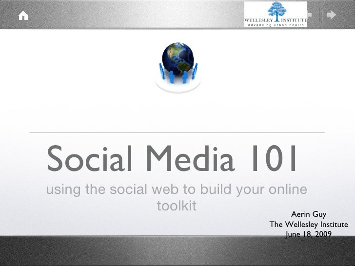 Social Media 101 <ul><li>using the social web to build your online toolkit </li></ul>Aerin Guy The Wellesley Institute Jun...