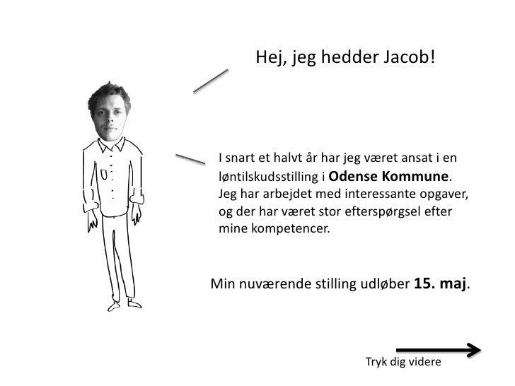 Hej, jeg hedder Jacob! I snart et halvt år har jeg været ansat i en løntilskudsstilling i Odense Kommune. Jeg har arbejdet...