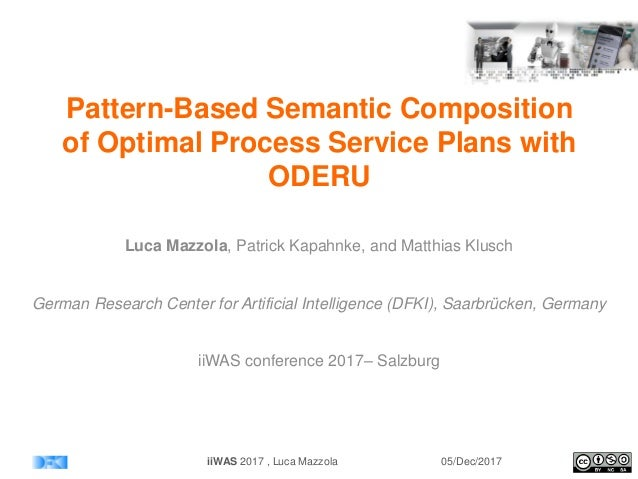 Pattern-Based Semantic Composition of Optimal Process Service Plans with ODERU Luca Mazzola, Patrick Kapahnke, and Matthia...