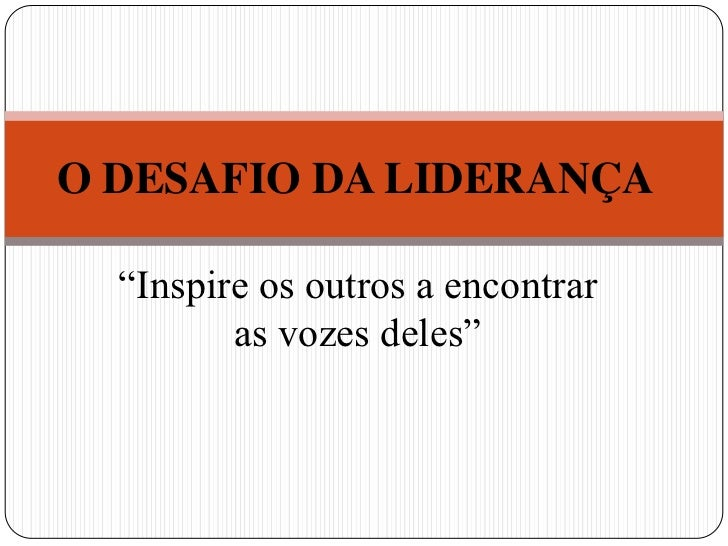 """O DESAFIO DA LIDERANÇA<br />""""Inspire os outros a encontrar as vozes deles""""<br />"""