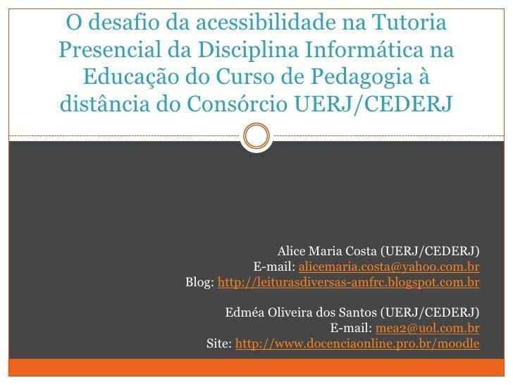 O desafio da acessibilidade na Tutoria Presencial da Disciplina Informática na Educação do Curso de Pedagogia à distância ...