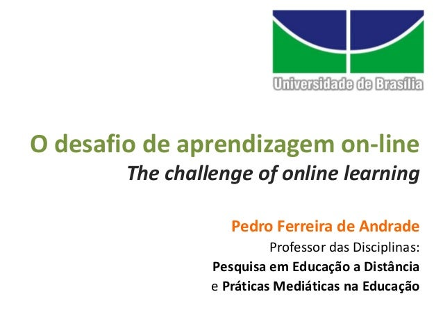O desafio de aprendizagem on-line        The challenge of online learning                    Pedro Ferreira de Andrade    ...