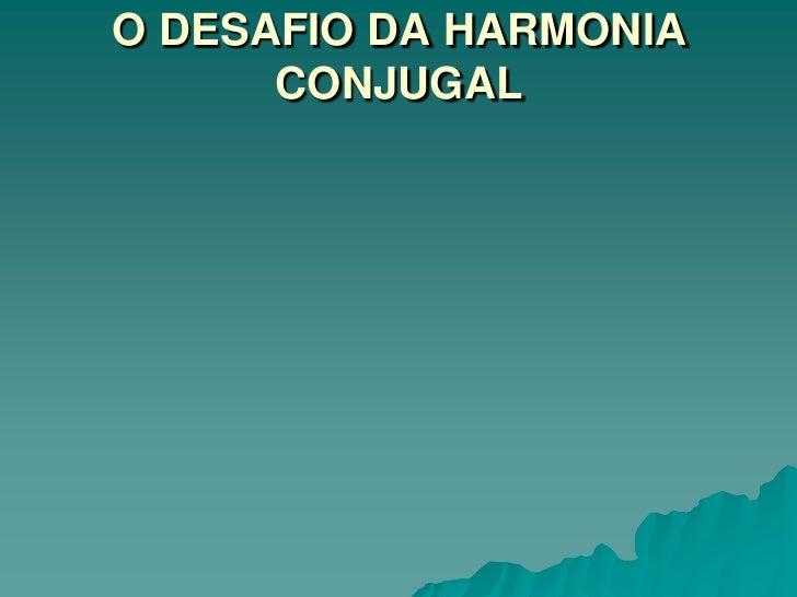O DESAFIO DA HARMONIA CONJUGAL<br />