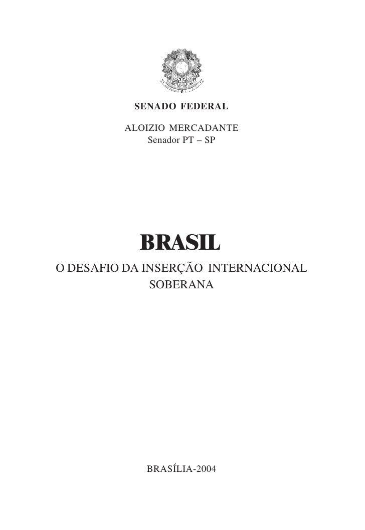 SENADO FEDERAL           ALOIZIO MERCADANTE              Senador PT – SP                BRASIL O DESAFIO DA INSERÇÃO INTER...