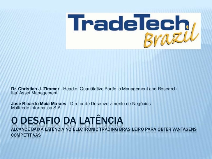 O Desafio Da Latência Alcance Baixa Latência No Electronic Trading Brasileiro Para Obter Vantagens Competitivas<br />Dr. C...