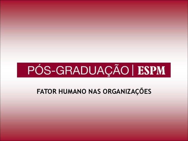 FATOR HUMANO NAS ORGANIZAÇÕES <br />