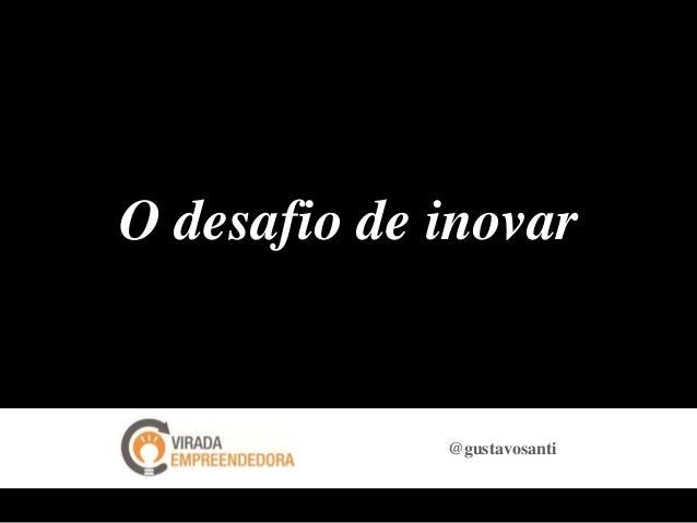 O desafio de inovar@gustavosanti