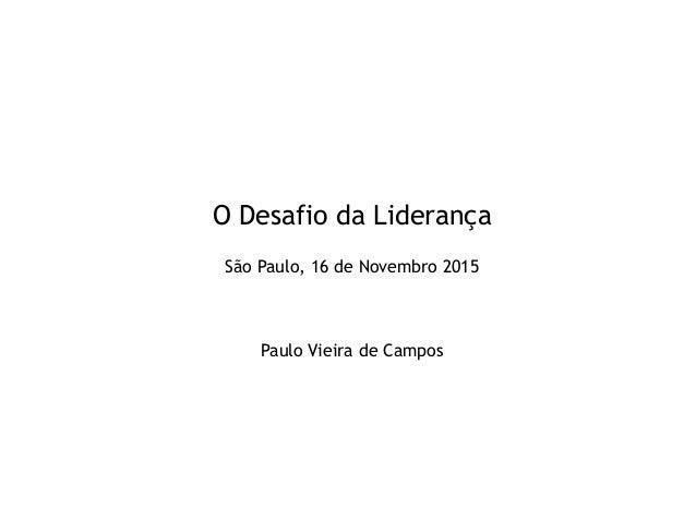 O Desafio da Liderança São Paulo, 16 de Novembro 2015 Paulo Vieira de Campos