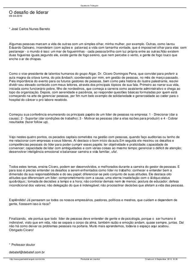 O desafio de liderar 09-04-2010 * José Carlos Nunes Barreto Algumas pessoas marcam a vida de outras com um simples olhar, ...