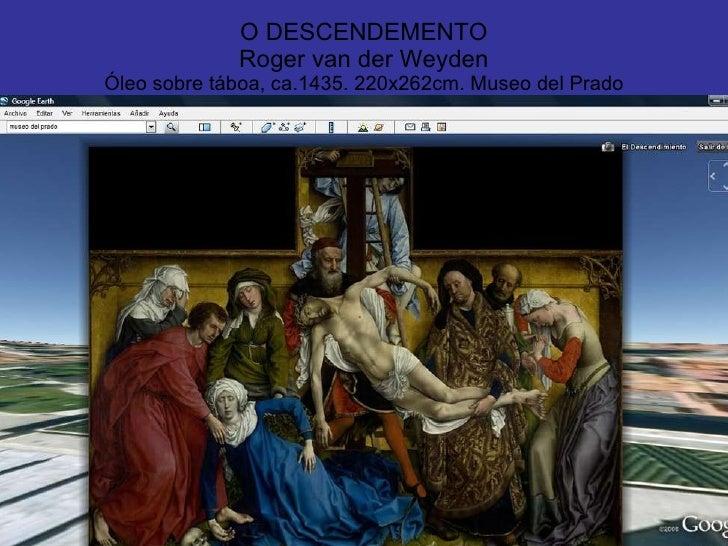 O DESCENDEMENTO Roger van der Weyden Óleo sobre táboa, ca.1435. 220x262cm. Museo del Prado