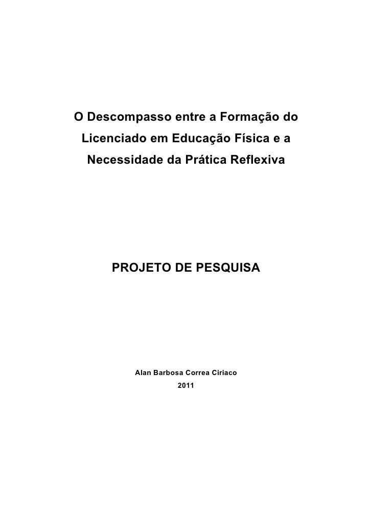 O Descompasso entre a Formação do Licenciado em Educação Física e a Necessidade da Prática Reflexiva     PROJETO DE PESQUI...