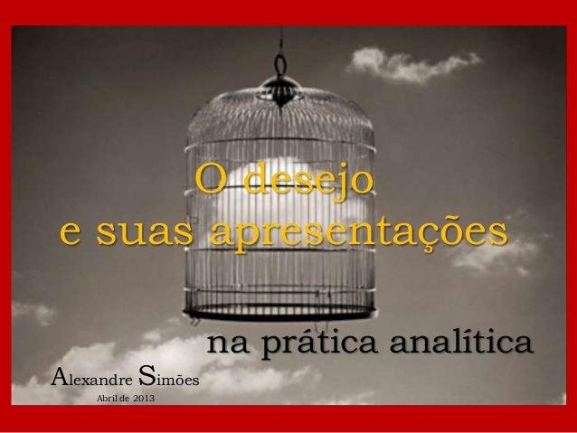 O desejoe suas apresentações                    na prática analíticaAlexandre Simões    Abril de 2013