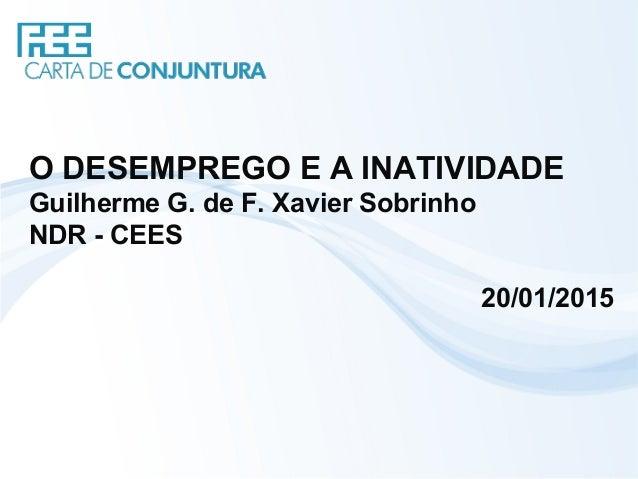 O DESEMPREGO E A INATIVIDADE Guilherme G. de F. Xavier Sobrinho NDR - CEES 20/01/2015