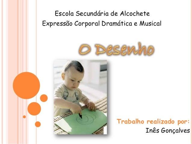 Expressão Corporal Dramática e Musical Trabalho realizado por: Inês Gonçalves Escola Secundária de Alcochete