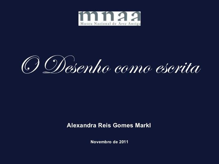 O Desenho como escrita Alexandra Reis Gomes Markl   Novembro de 2011