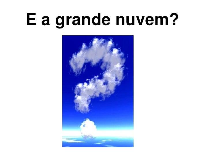E a grande nuvem?