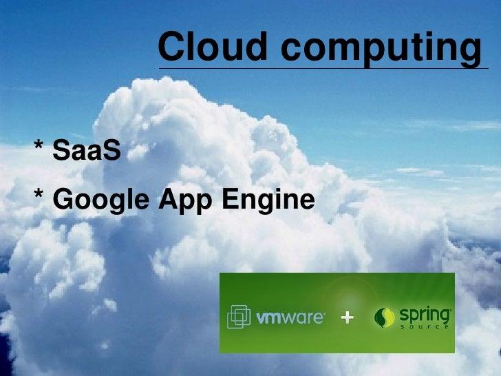 Cloud computing      * SaaS     * Google App Engine