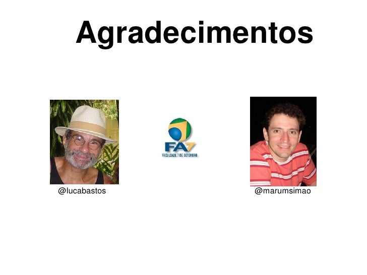 Agradecimentos        @lucabastos       @marumsimao