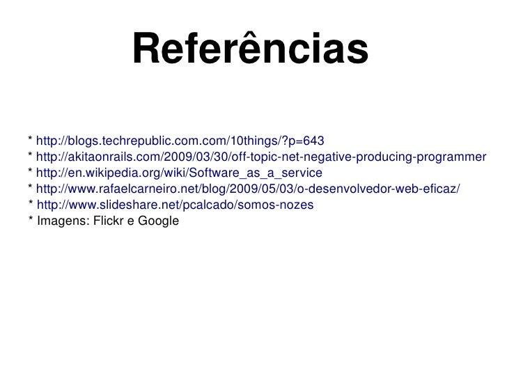 Referências  *http://blogs.techrepublic.com.com/10things/?p=643  *http://akitaonrails.com/2009/03/30/offtopicnetnega...
