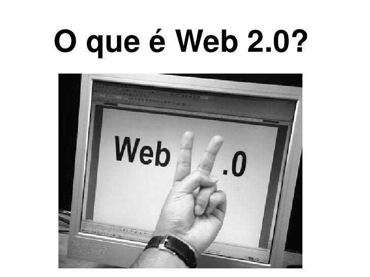 O que é Web 2.0?