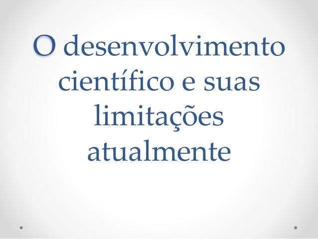 O desenvolvimento científico e suas limitações atualmente