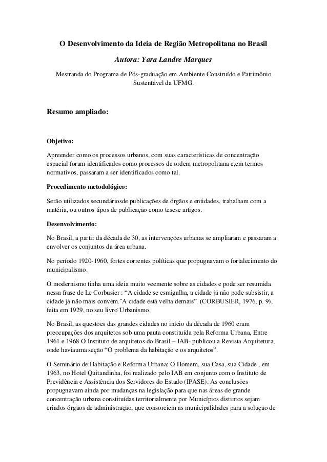 O Desenvolvimento da Ideia de Região Metropolitana no Brasil Autora: Yara Landre Marques Mestranda do Programa de Pós-grad...