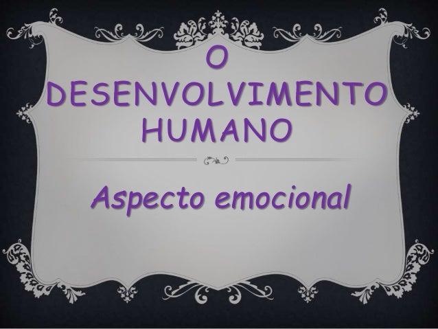 O DESENVOLVIMENTO HUMANO Aspecto emocional