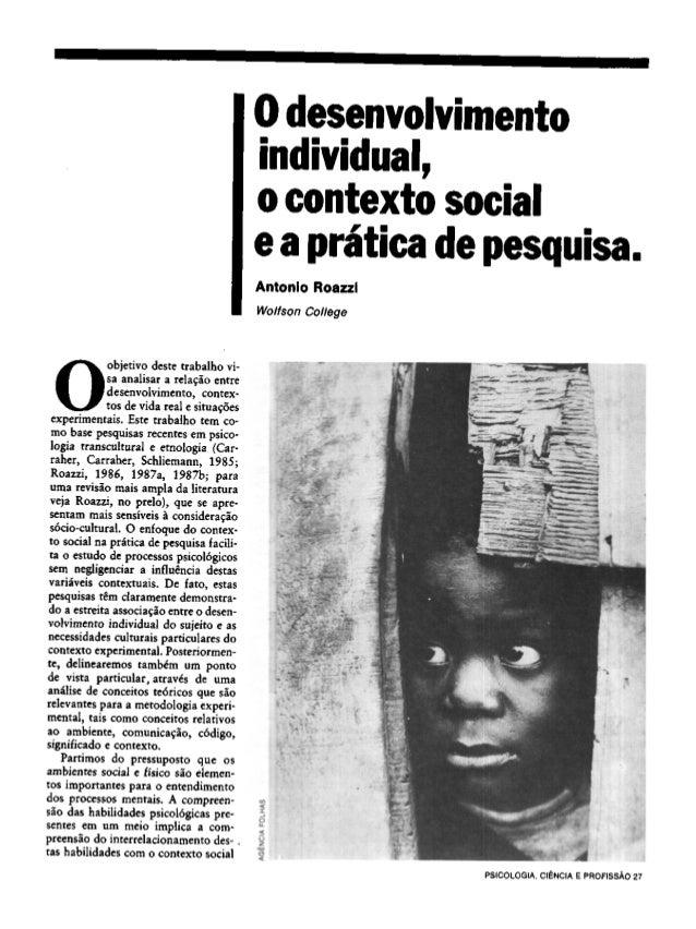 O desenvolvimento individual, o contexto social e a prática de pesquisa. Antonio Roazzi Wolfson College O objetivo deste t...